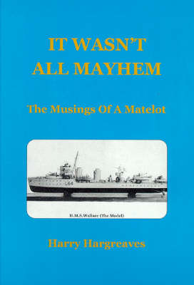 It Wasn't All Mayhem: The Musings Of A Matelot (Paperback)