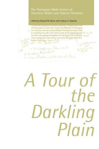 "Tour of the Darkling Plain: The ""Finnegans Wake"" Letters of Thornton Wilder and Adaline Glasheen.195 (Hardback)"