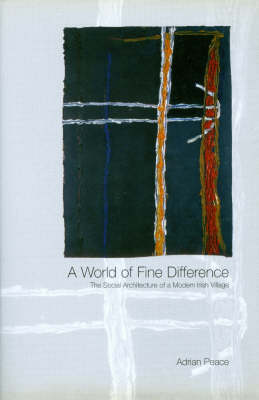 World of Fine Difference: The Social Architecture of a Modern Irish Village (Hardback)