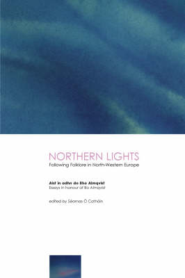 Northern Lights: Following Folklore in North-Western Europe - Essays in Honour of Bo Almqvist (Hardback)