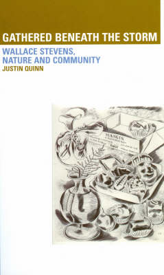 Gathered Beneath the Storm: Wallace Stevens Nature and Community (Hardback)