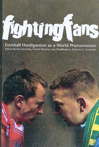 Fighting Fans: Football Hooliganism as a World Phenomenon (Hardback)