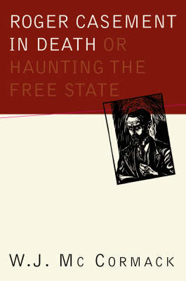 Roger Casement in Death: Or Haunting the Free State (Hardback)