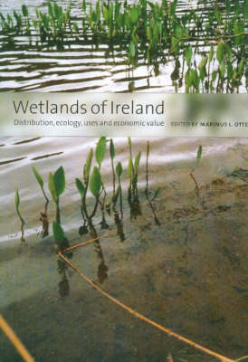 Wetlands of Ireland: Distribution, Ecology, Uses and Economic Value (Hardback)