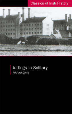 Jottings in Solitary - Classics of Irish History S. (Paperback)