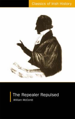 The Repealer Repulsed - Classics of Irish History (Paperback)