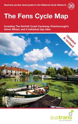The Fens Cycle Map: Including the Fenland Trail, the Fens Cycleway, Peterborough's Green Wheel, and 5 Individual Day Rides (Sheet map, folded)