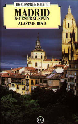 The Companion Guide to Madrid and Central Spain - Companion Guides (Paperback)