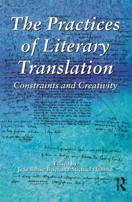 The Practices of Literary Translation: Constraints and Creativity (Paperback)
