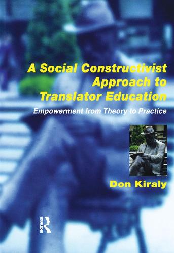 A Social Constructivist Approach to Translator Education: Empowerment from Theory to Practice (Paperback)