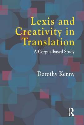Lexis and Creativity in Translation: A Corpus Based Approach (Hardback)
