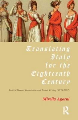 Translating Italy for the Eighteenth Century: British Women, Translation and Travel Writing (1739-1797) (Paperback)