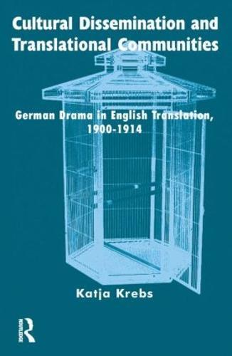 Cultural Dissemination and Translational Communities: German Drama in English Translation 1900-1914 (Hardback)