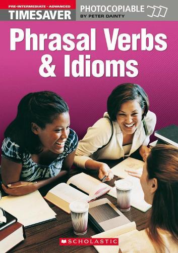 Phrasal Verbs and Idioms (Pre-Intermediate - Advanced): Phrasal Verbs and Idioms (Pre-Intermediate - Advanced) Pre-intermediate - Advanced - Timesaver (Spiral bound)