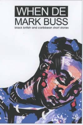 When De Mark Buss: Black British and Caribbean Short Stories (Paperback)