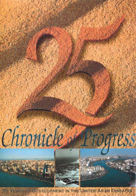 Chronicle of Progress: 25 Years of Development in the United Arab Emirates (Paperback)