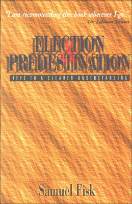 Election and Predestination: Keys to a Clearer Understanding (Paperback)