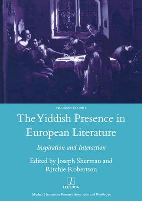 The Yiddish Presence in European Literature: Inspiration and Interaction: Selected Papers Arising from the Fourth and Fifth International Mendel Friedman Conference (Hardback)