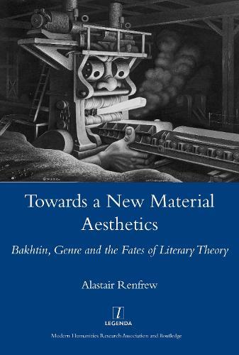 Towards a New Material Aesthetics: Bakhtin, Genre and the Fates of Literary Theory (Hardback)