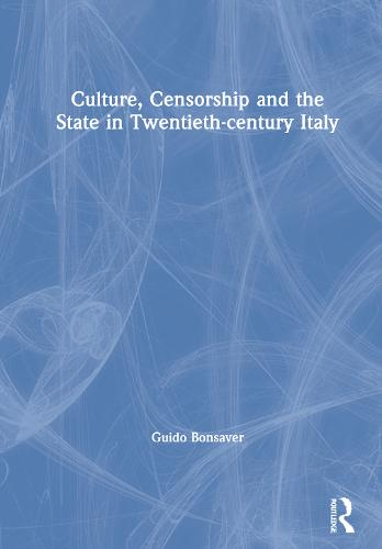 Culture, Censorship and the State in Twentieth-century Italy (Hardback)