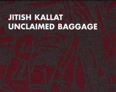 Jitish Kallat: Unclaimed Baggage (Hardback)
