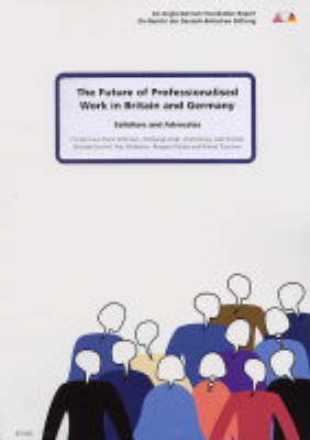 The Future of Professionalised Work in Britain and Germany: Solicitors and Advocates v. 2 (Paperback)