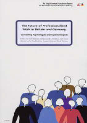 The Future of Professionalised Work in Britain and Germany: Counselling Psychologists and Psychotherapists v. 4 (Paperback)