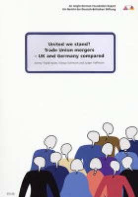 United We Stand?: Trade Union Mergers UK and Germany Compared (Paperback)