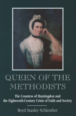Queen of the Methodists: The Countess of Huntingdon and the Eighteenth-Century Crisis of Faith and Society (Hardback)