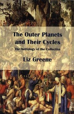 The Outer Planets and Their Cycles: The Astrology of the Collective (Paperback)