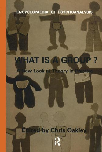 What Is A Group?: A New Look at Theory in Practice - The Encyclopaedia of Psychoanalysis (Paperback)