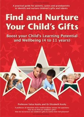 Find and Nurture Your Child's Gifts: Boost your Child's Learning Potential and Wellbeing  (4 to 11 years) (Paperback)