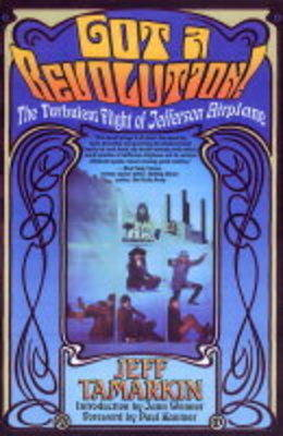 "Got a Revolution!: The Turbulent Flight of ""Jefferson Airplane"" (Paperback)"