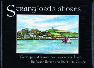 Strangford's Shores: Paintings and Stories from Around the Lough (Hardback)