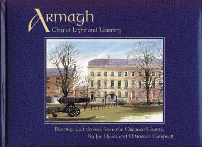 Armagh, City of Light and Learning: Paintings and Stories from the Orchard County (Hardback)