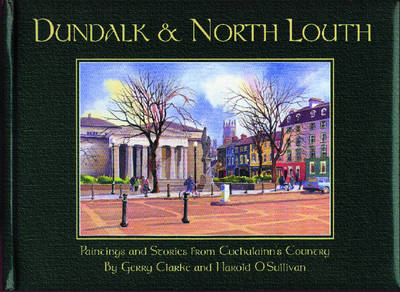 Dundalk and North Louth: Paintings and Stories from Cuchulainn's Country (Hardback)