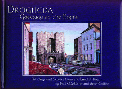 Drogheda, Gateway to the Boyne: Paintings and Stories from the Land of Boann (Hardback)