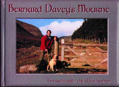 Bernard Davey's Mourne: 10 Walks with the Weatherman (Hardback)
