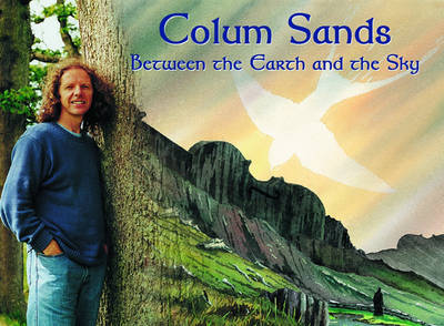 Colum Sands, Between the Earth and the Sky (Hardback)