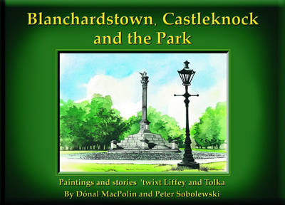 Blanchardstown, Castlerock and the Park: Paintings and Stories Twixt Liffey and Tolka (Hardback)