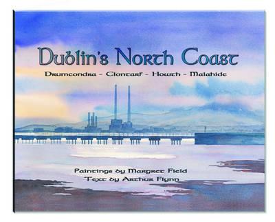 Dublin's North Coast: Drumcondra, Clontarf, Howth, Malahide (Hardback)