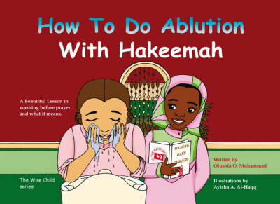 How to Do Ablution with Hakeemah: A Beautiful Lesson in Washing Before Prayer and What it Means - Wise Child No. 1 (Paperback)