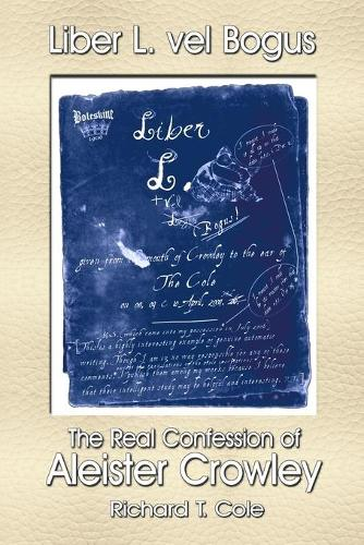 Liber L. Vel Bogus - the Real Confession of Aleister Crowley: The Governing Dynamics of Thelema Parts One & Two (Paperback)