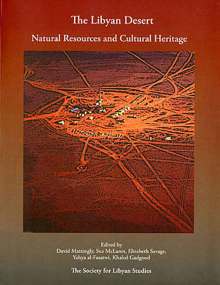 The Libyan Desert: Natural Resources and Cultural Heritage - Society for Libyan Studies Monograph 6 (Paperback)