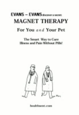 Magnet Therapy for You and Your Pet: The Smart Way to Cure Illness and Pain without Pills - Evans-Evans Discover a Secret S. No. 4 (Paperback)