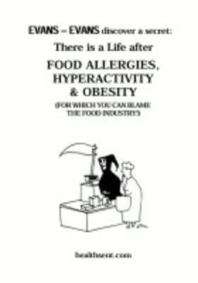 There is a Life After Food Allergies, Hyperactivity and Obesity (for Which You Can Blame the Food Industry) - Evans-Evans Discover a Secret S. No. 7 (Paperback)