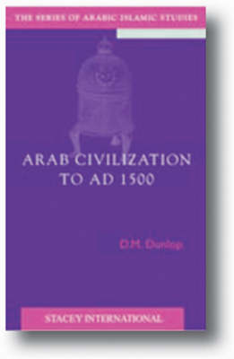 Arab Civilzation to AD 1500 - Arabic Islamic Studies (Hardback)