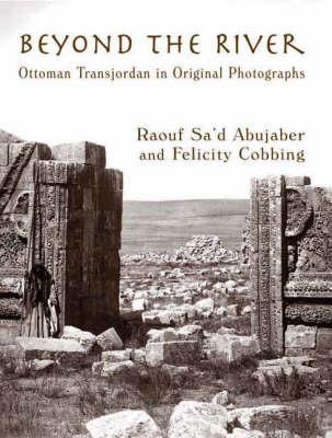 Beyond the River: Ottoman Transjordan in Original Photographs (Hardback)