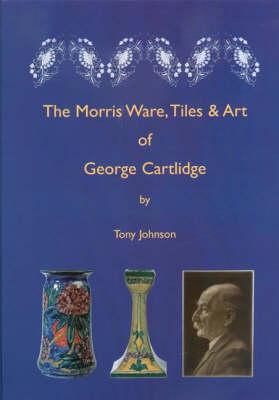 The Morris Ware, Tiles and Art of George Cartlidge (Hardback)