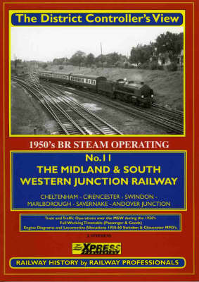 The Midland and South Western Junction Railway: No. 11: 1950's Railway Operating: Cheltenham,  Swindon, Southampton - The District Controller's View No. 11 (Paperback)